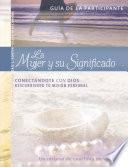 La Mujer y su Significado. Guía de la Participante. (Spanish Edition)
