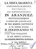 La ninfa smarrita. Componimento drammatico pastorale da rappresentarsi in Aranjuez. Festeggiandosi il giorno del glorioso nome di sua maestà cattolica il re nostro signore D. Ferdinando 6. per comando di sua maestà cattolica la regina nostra signora. L'anno 1756