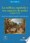 La nobleza española y sus espacios de poder (1480-1715)