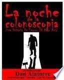 La Noche De La Colonoscopia - Una Historia De Terror (O Algo Así)