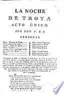 La Noche de Troya. Acto único. Por Don V. R. A. [i.e. Vicente Rodriguez de Arellano y el Arco.]