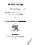 La nueva Cristiada ... poema épico sacro sobre la pasion del Redentor, precedida de un discurso preliminar por ... J. M. de Berriozabal