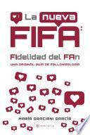 La nueva FIFA: FIdelidad del FAn