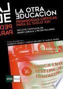 La otra educación. Pedagogías críticas para el sigloXXI