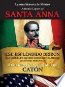 La otra historia de México. Antonio López de Santa Anna