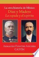 La otra historia de México. Díaz y Madero