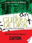 La otra historia de México. La guerra de Dios