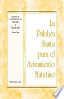La Palabra Santa para el Avivamiento Matutino - Estudio de cristalización de Daniel y Zacarías, Tomo 2