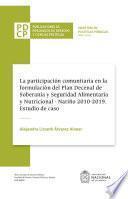 La participación comunitaria en la formulación del plan decenal de soberanía y seguridad alimentaria y nutricional, Nariño 2010-2019. Estudio de caso