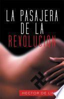 LA PASAJERA DE LA REVOLUCION