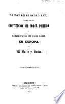 La Paz en el Siglo XIX. ó teoría sobre la constitucion del poder político, y rehabilitacion del poder moral en Europa