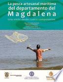 La pesca artesanal marítima del departamento del Magdalena: una visión desde cuatro componentes