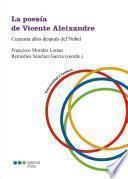 La poesía de Vicente Aleixandre: Cuarenta años después del Nobel