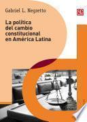 La política del cambio constitucional en América Latina