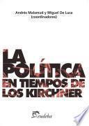 La Politica en Tiempos de Los Kirchner