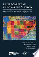 La precariedad laboral en México. Dimensiones, dinámicas y significados.
