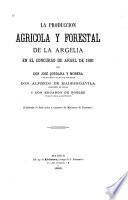 La produccion agricola y forestal de la Argelia en el consurso de Argel de 1881