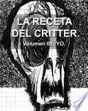 LA RECETA DEL CRITTER. Volumen 1: YO.