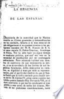 La Regencia de las Españas. [A manifesto, signed by Cardinal Louis de Bourbon, in justification of the part taken by him in the banishment of the Papal Nuncio D. P. Gravina for opposing the decree of the Córtes abolishing the Tribunal of the Inquistition; with documents.]