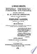La república democrática, federal universal, nociones elementales de los principios democráticos, dedicadas a las clases productoras precedidas de un prólogo de Emilio Castelar