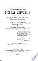 La República Democrática Federal Universal. Nociones elementales de los principios democráticos ... precedidas de un prólogo de E. Castelar. Séptima edicion, etc