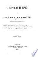 La República en España ... Seguida de las cartas que con motivo de la obra han dirigido al autor ... D. V. García del Busto, D. E. Roldan Lopez y D. T. Bernal y Lozano. Secunda edicion