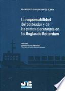 La responsabilidad del porteador y de las partes ejecutantes en las Reglas de Rotterdam
