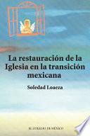 La restauración de la Iglesia católica en la transición mexicana