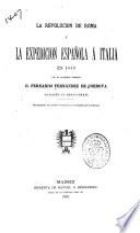 La revolucion de Roma y la expedicion española á Italia en 1849 ...