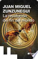 La revolución del fin del mundo (La revolución humana. Una historia de la civilización 5)