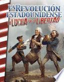 La Revolución estadounidense: La lucha por la libertad