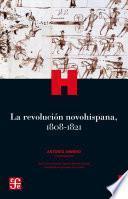 La revolución novohispana, 1808-1821
