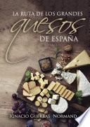 La ruta de los grandes quesos de España