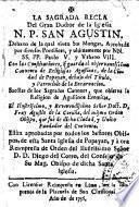 La sagrada regla del gran doctor de la iglesia N. P. San Agustin. Debaxo de la qual viven sus mongas ... Con las constituciones, q̄ guarda el ... convento de religiosa agustinas, de la ciudad de Popayan, debajo del titulo ... de la Encarnacion. Sacôlas de los sagrados canones ... Agustin de la Coruña ... Reimpressa, etc