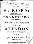 La salud de la Europa considerada en vn estado de crisis con vn aduertimiento a los aliados sobre las condiciones de paz, que la Francia propone