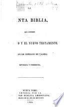 La Santa Biblia que contiene el Antiguo y el Nuevo Testamento