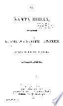 La Santa Biblia, que contiene el Antiguo y el Nuevo Testamento. Version de Cipriano de Valera: rev. y corr