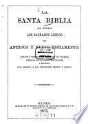 La santa Biblia que contiene los sagrados libros del antiguo y nuevo testamento