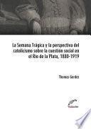 La Semana Trágica y la perspectiva del catolicismo social sobre la cuestión social en el Río de la Plata, 1880-1919