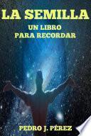 LA SEMILLA UN LIBRO PARA RECORDAR, El libro de Autoayuda contra el Adoctrinamiento y la Manipulación