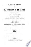La senora del sombrero! o el sombrero de la senora! Farsa comico-lirica en cinco cuadros, en verso por Carlos Frontaura. Musica