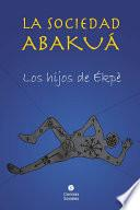 La sociedad abakuá. Los hijos de Èpké