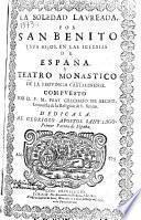 La soledad laureada por San Benito y sus hijos, en las Iglesias de España y Teatro monastico de la provincia Cartaginense