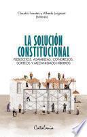 La solución constitucional. Plebiscitos, asambleas, congresos, sorteos y mecanismos híbridos