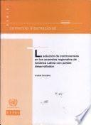 La solución de controversias en los acuerdos regionales de América Latina con países desarrollados