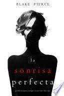 La Sonrisa Perfecta (Un Thriller de Suspense Psicológico con Jessie Hunt—Libro Cuatro)