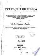 La Teneduria de libros, ó, Tratado teórico-práctico de contabilidad general y aplicada a todos los principales ramos de comercio, industria y administracion, ampliado y basado en los principios de derecho mercantil