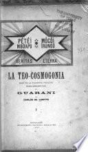 La teo-cosmogonía, base de la filosofía positiva explicada racionalmente según el Guaraní