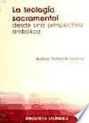 La teología sacramental desde una perspectiva simbólica