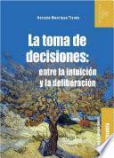 La toma de decisiones: entre la intuición y la deliberación